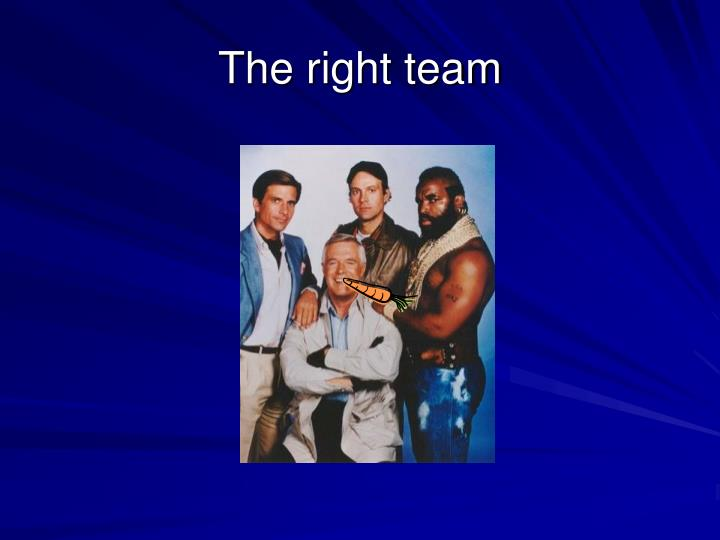 The right team