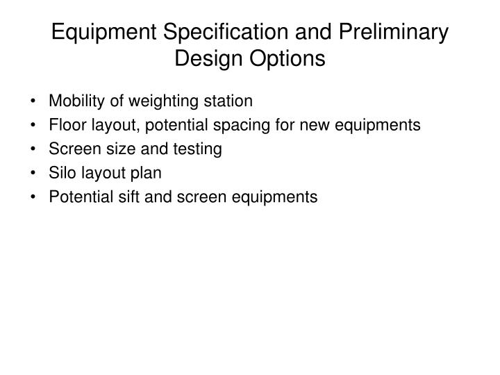 Equipment Specification and Preliminary Design Options
