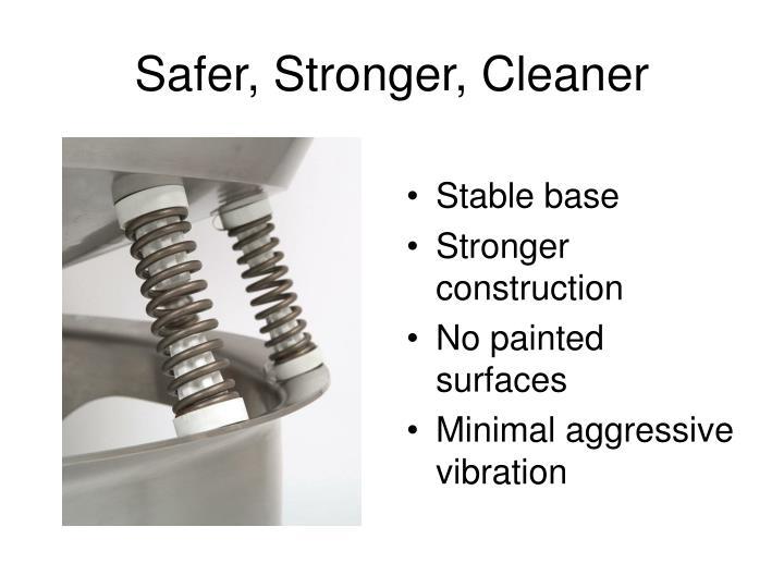 Safer, Stronger, Cleaner