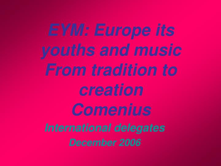 eym europe its youths and music from tradition to creation comenius