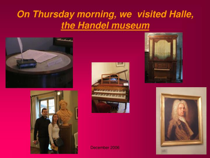 On Thursday morning, we  visited Halle,