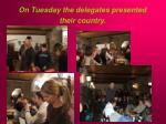 on tuesday the delegates presented their country