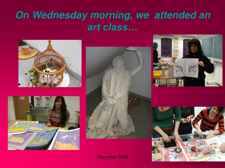 On Wednesday morning, we  attended an art class…