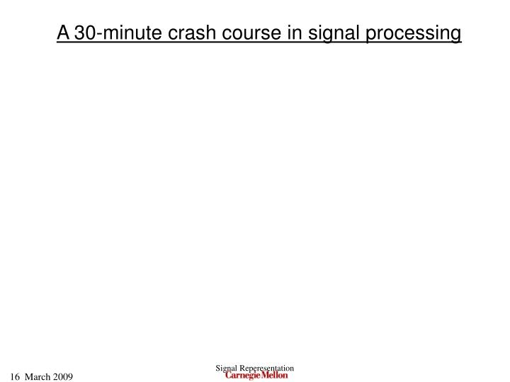 A 30-minute crash course in signal processing