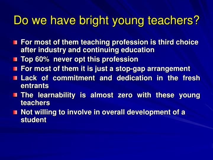 Do we have bright young teachers?