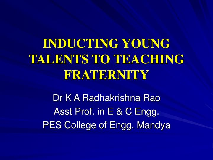 INDUCTING YOUNG TALENTS TO TEACHING FRATERNITY