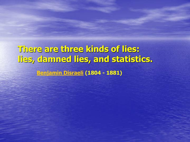 There are three kinds of lies: