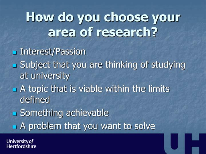 How do you choose your area of research?