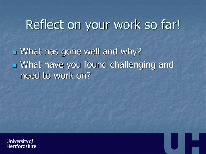 Reflect on your work so far!