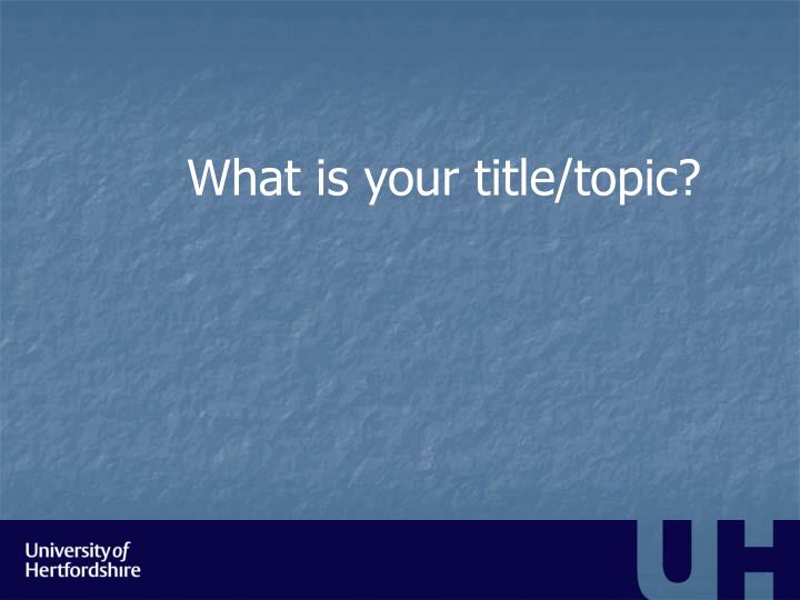What is your title/topic?