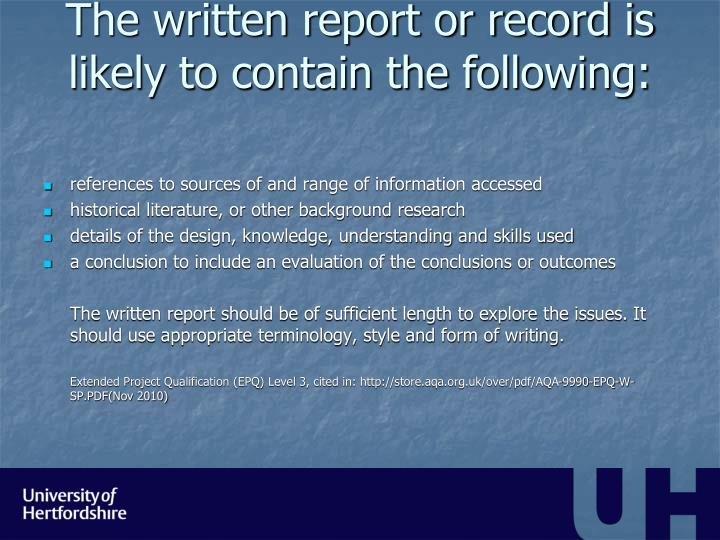 The written report or record is likely to contain the following: