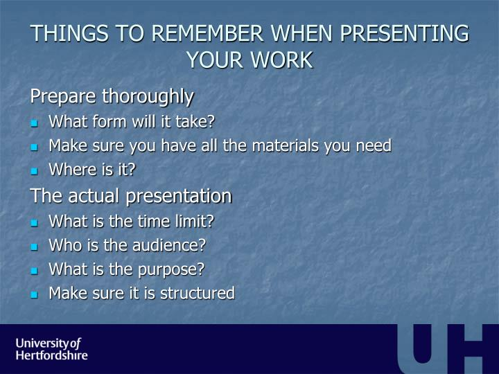 THINGS TO REMEMBER WHEN PRESENTING YOUR WORK