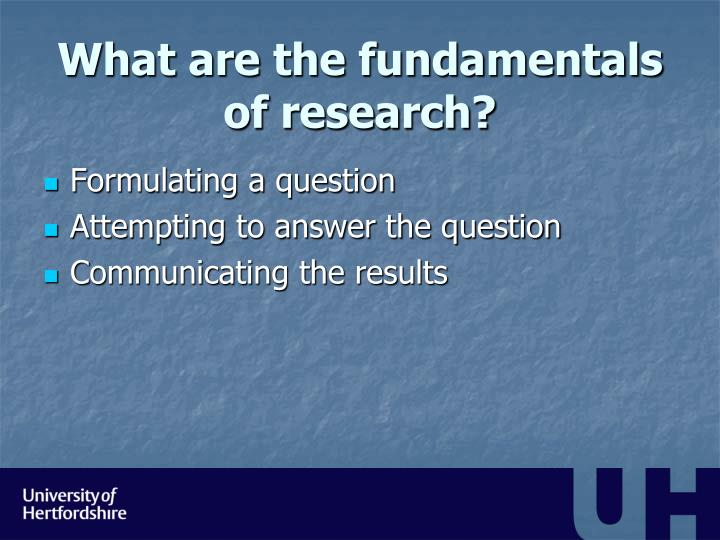 What are the fundamentals of research?