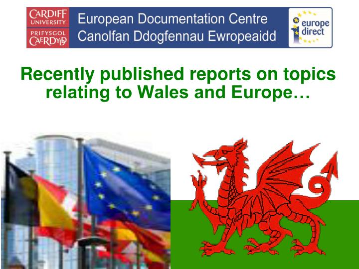 Recently published reports on topics relating to Wales and Europe…