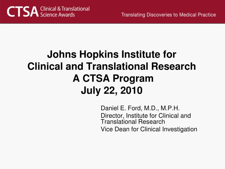 johns hopkins institute for clinical and translational research a ctsa program july 22 2010