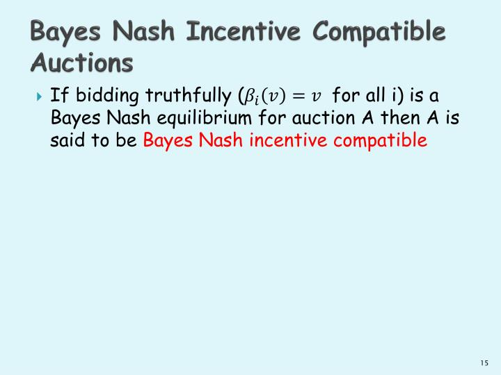 Bayes Nash Incentive Compatible Auctions