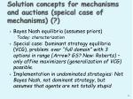 solution concepts for mechanisms and auctions speical case of mechanisms