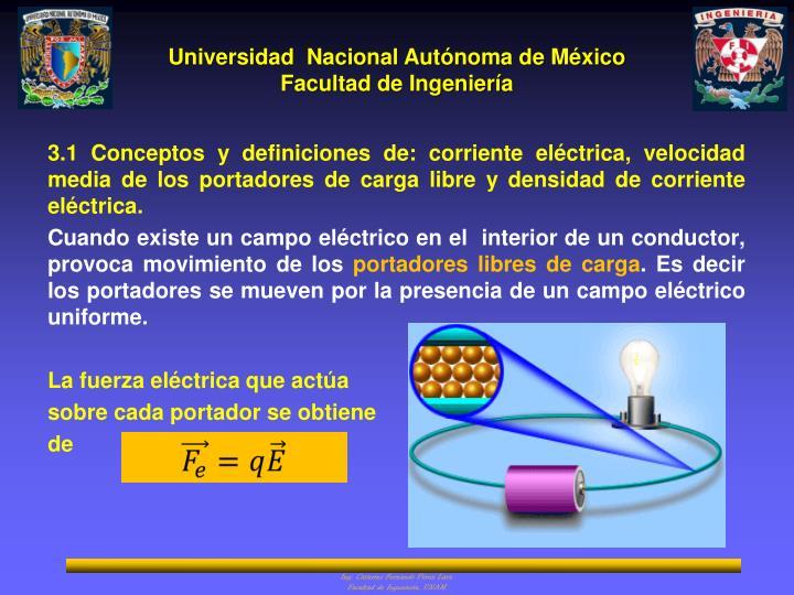 3.1 Conceptos y definiciones de: corriente eléctrica, velocidad media de los portadores de carga libre y densidad de corriente eléctrica.