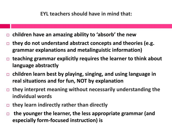 EYL teachers should have in mind that: