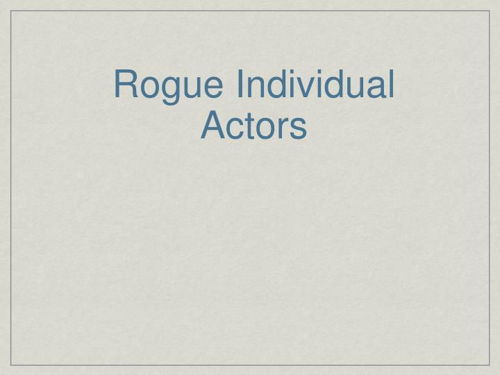 Rogue Individual Actors