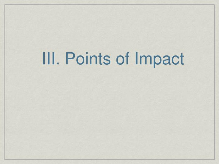 III. Points of Impact