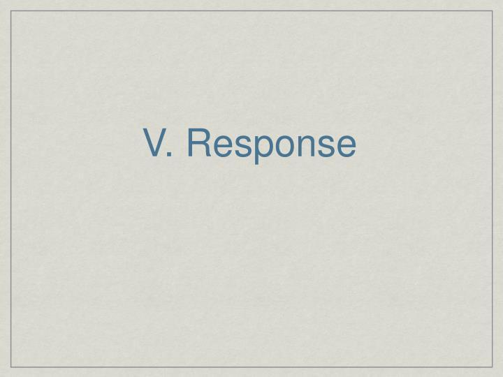 V. Response