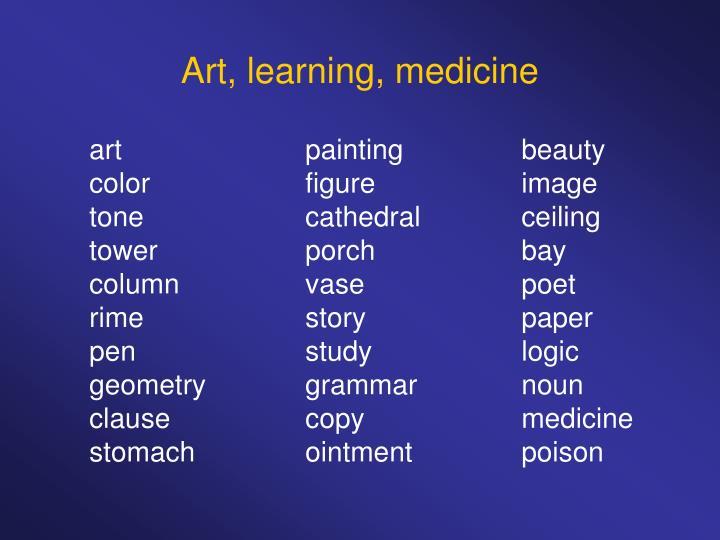 Art, learning, medicine
