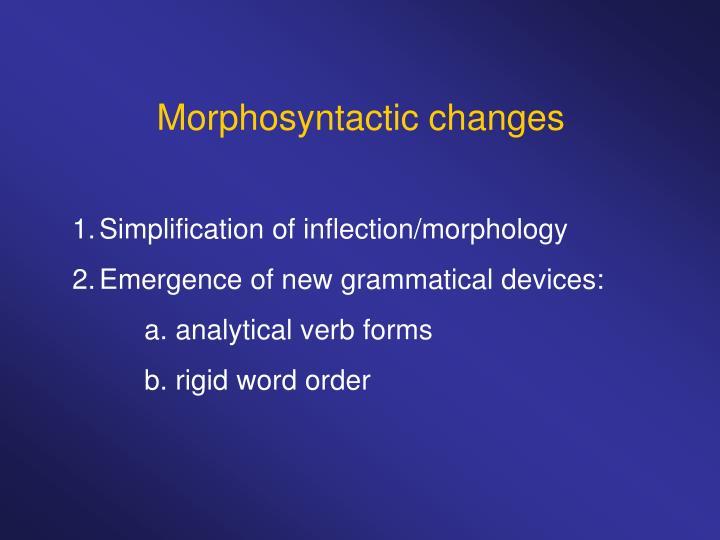 Morphosyntactic changes