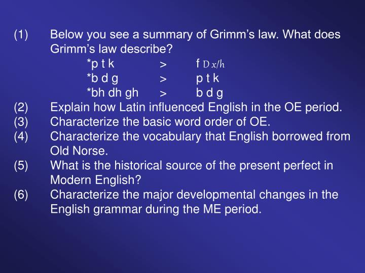 (1)Below you see a summary of Grimm's law. What does Grimm's law describe?