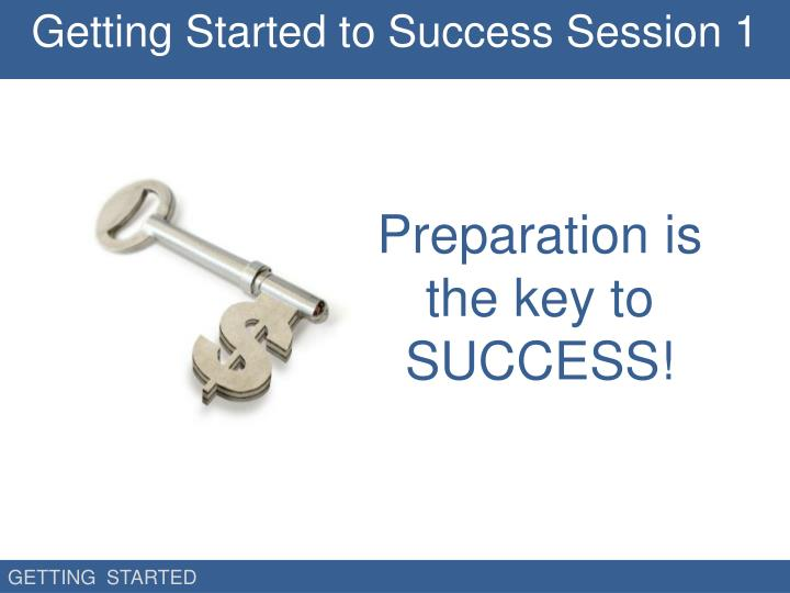 Getting Started to Success Session 1