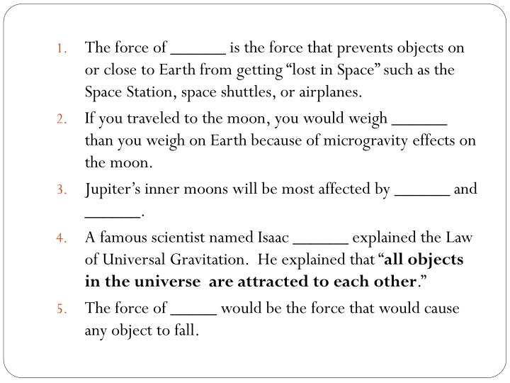 """The force of ______ is the force that prevents objects on or close to Earth from getting """"lost in Space"""" such as the Space Station, space shuttles, or airplanes."""