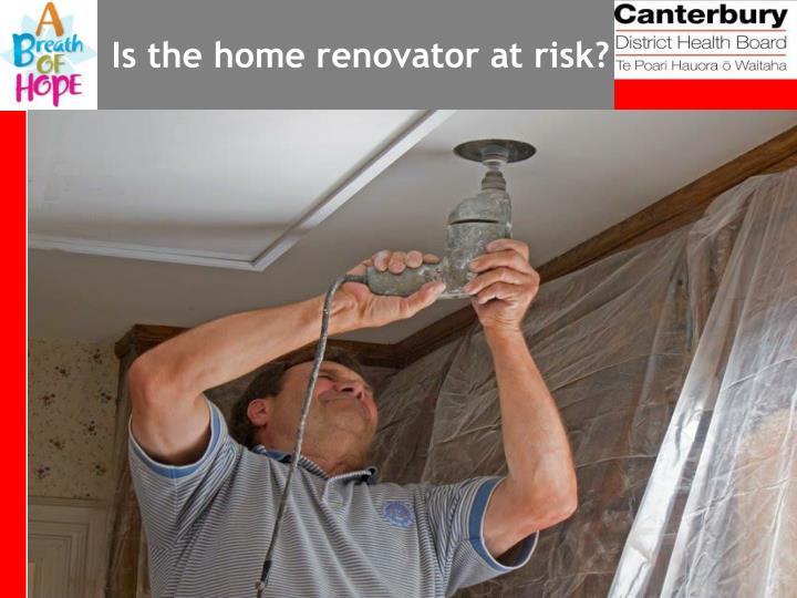 Is the home renovator at risk?