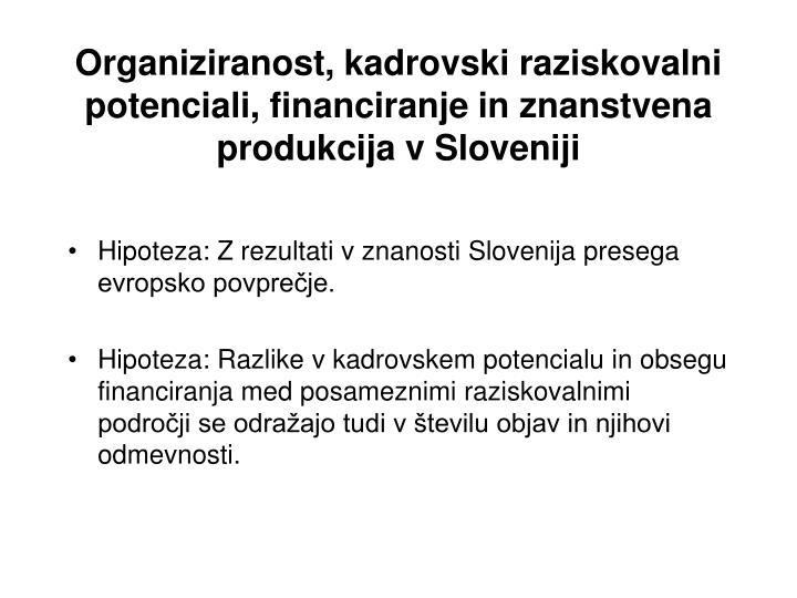 Organiziranost, kadrovski raziskovalni potenciali, financiranje in znanstvena produkcija v Sloveniji