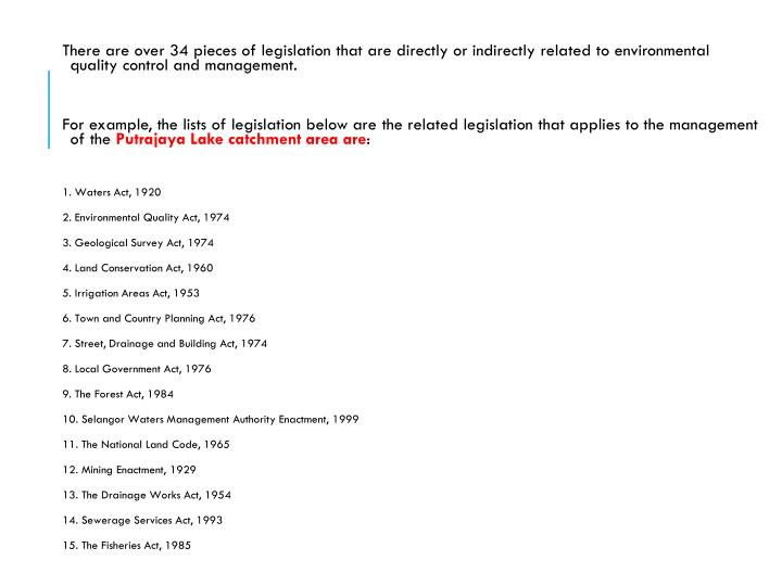 There are over 34 pieces of legislation that are directly or indirectly related to environmental qua...