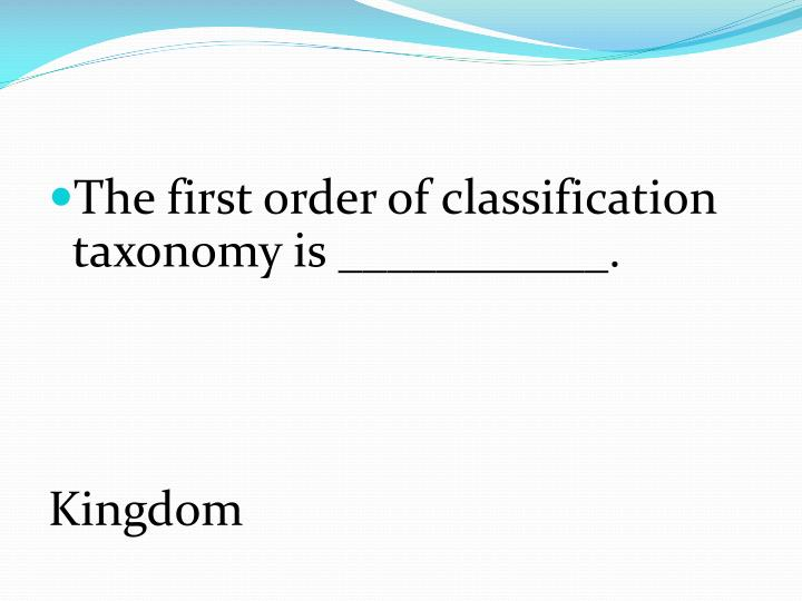 The first order of classification taxonomy is ___________.