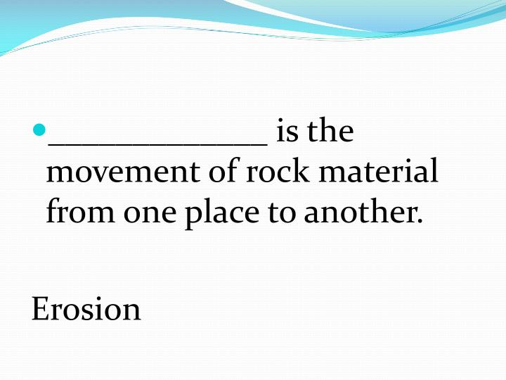 _____________ is the movement of rock material from one place to another.