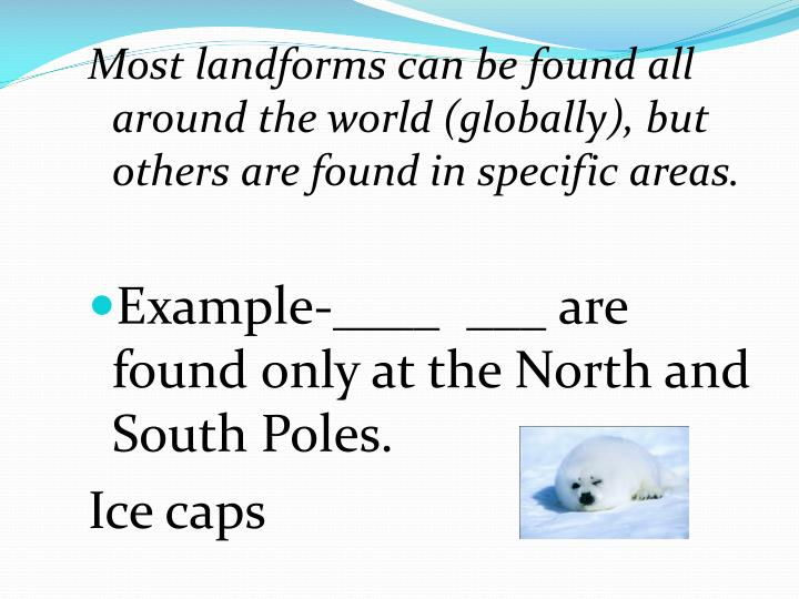 Most landforms can be found