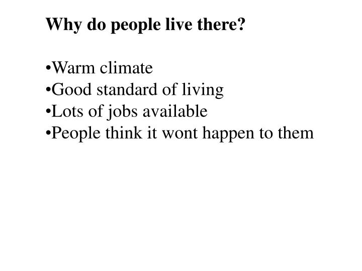 Why do people live there?