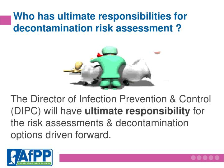 Who has ultimate responsibilities for decontamination risk assessment ?