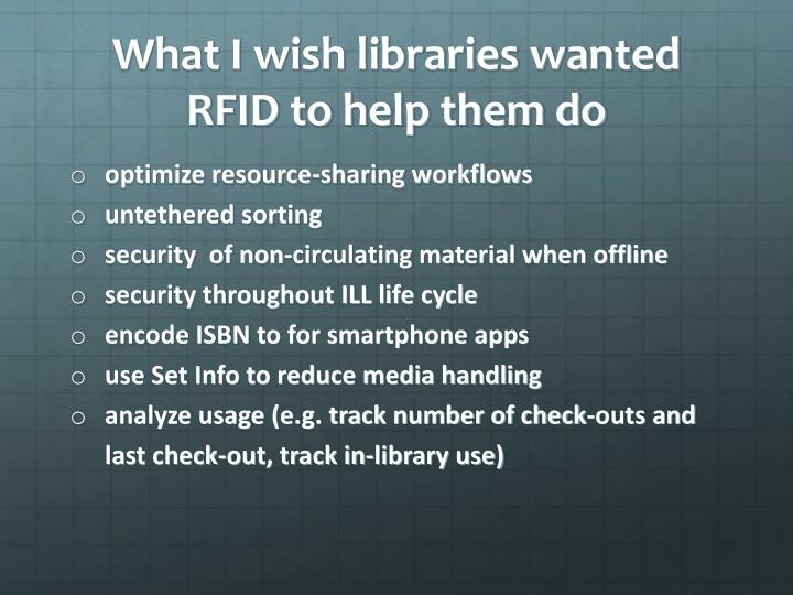 What I wish libraries wanted RFID to help them do
