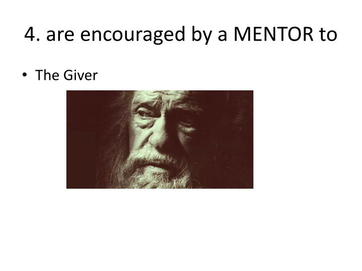 4. are encouraged by a MENTOR to