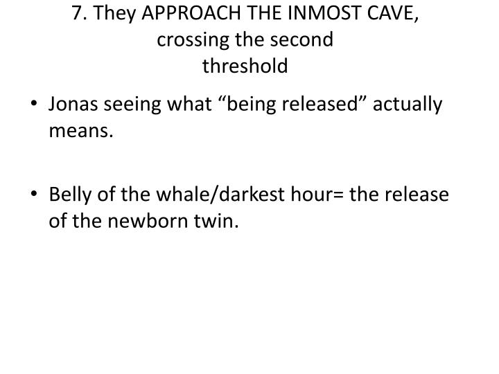 7. They APPROACH THE INMOST CAVE,