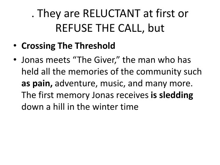 . They are RELUCTANT at first or REFUSE THE CALL, but