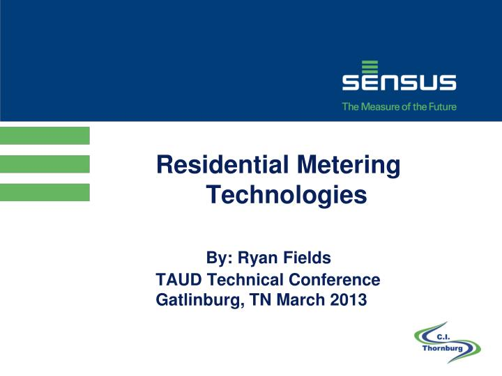 residential metering technologies by ryan fields taud technical conference gatlinburg tn march 2013