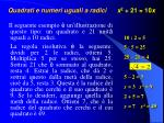 quadrati e numeri uguali a radici x 2 21 10 x