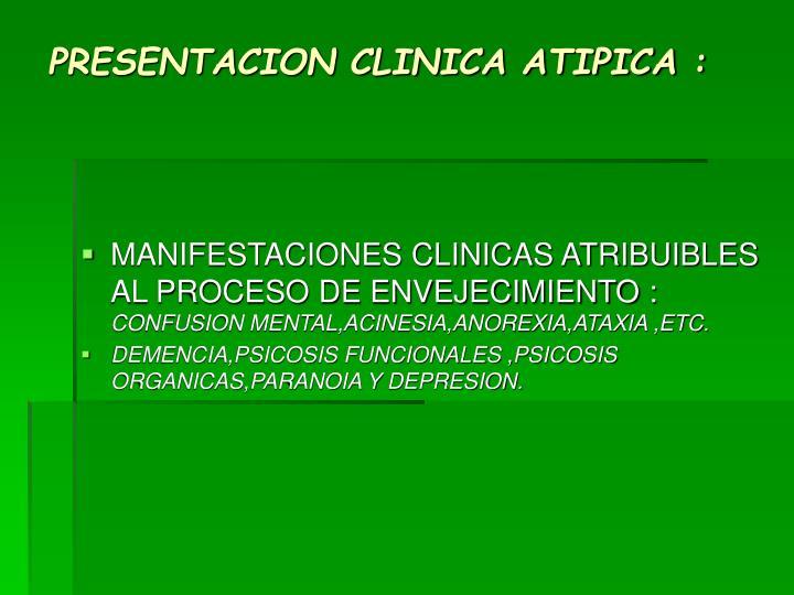 PRESENTACION CLINICA ATIPICA :