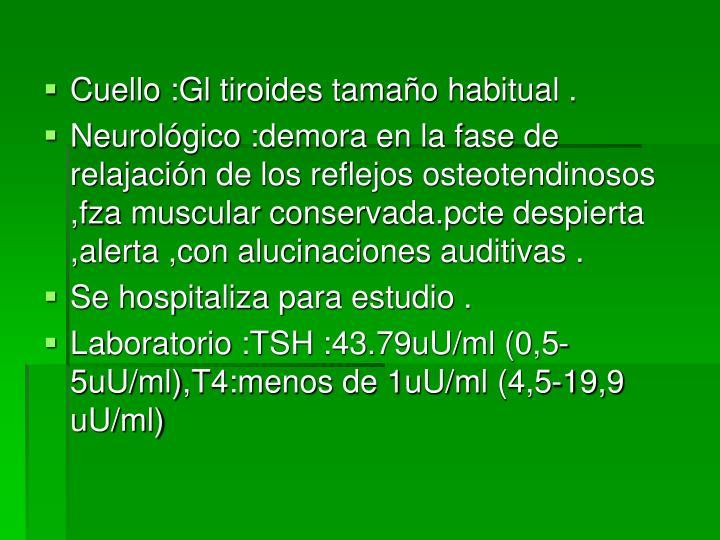 Cuello :Gl tiroides tamaño habitual .