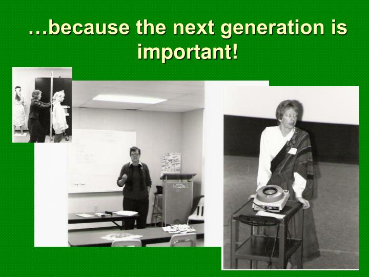 …because the next generation is important!