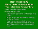 best practice 6 match tasks to personalities this helps keep turnover low