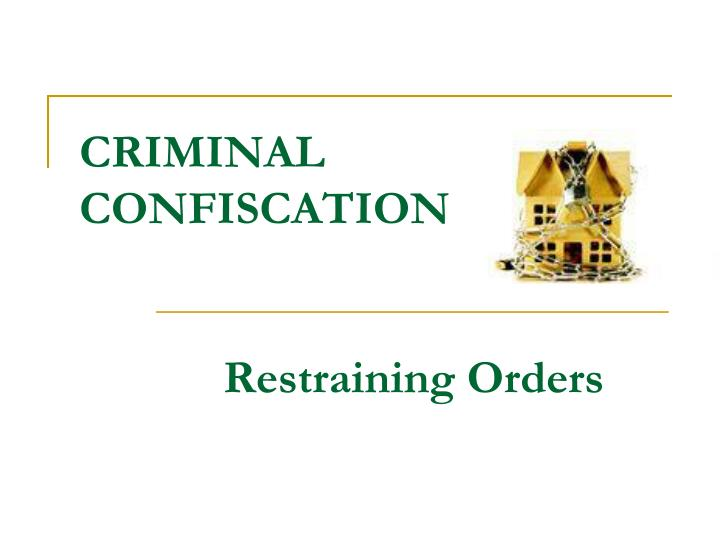 criminal confiscation restraining orders